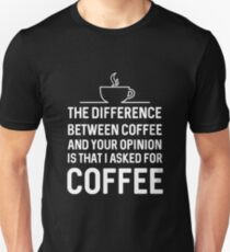 The difference between coffee and your opinion Unisex T-Shirt
