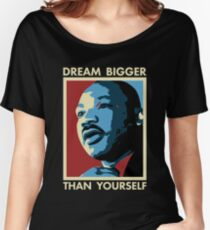 Dream Bigger Than Yourself - I Have a Dream Women's Relaxed Fit T-Shirt