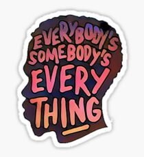 Everybody's Somebody's Everything Sticker