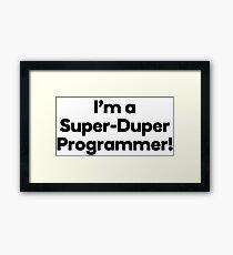 I'm a Super-Duper Programmer! Framed Print