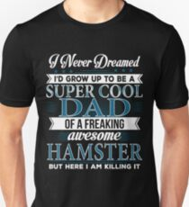 Super Cool Dad Of A Freaking Awesome Hamster Unisex T-Shirt