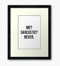 Me? Sarcastic?  Framed Print