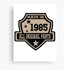 Made In 1985 All Original Part Canvas Print