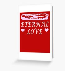 Bacon is My Eternal Love Greeting Card