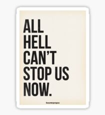 All Hell Cant Stop Us Now Sticker