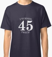 I Turned 45 Twice! Funny 90th Birthday Gift Present T-Shirt Classic T-Shirt