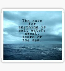The cure for anything is salt water Sticker