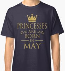 PRINCESSES ARE BORN IN MAY Classic T-Shirt