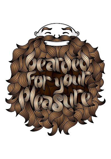 Bearded for Your Pleasure by tom-ellsworth