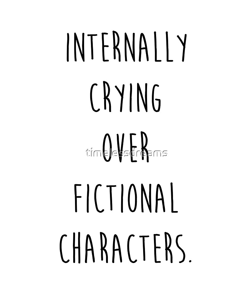Internally crying over fictional characters by timelessdreams