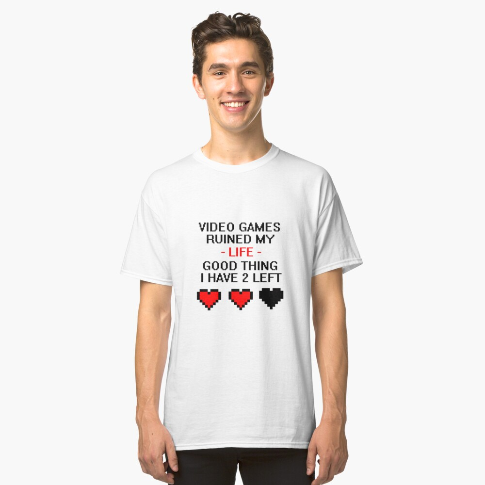 Video Games Ruined My Life Classic T-Shirt Front