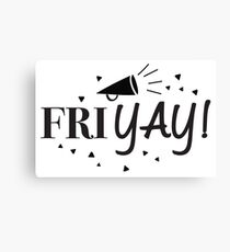 FRI YAY! Friyay! (friday) Canvas Print