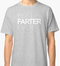 Best Farter Ever Father's Day Gift Funny Text  Classic T-Shirt