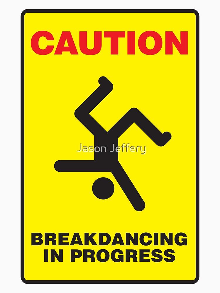 Caution - Breakdancing in Progress by Jason