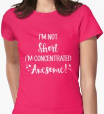 I'm Not Short I'm Concentrated Awesome Womens Fitted T-Shirt