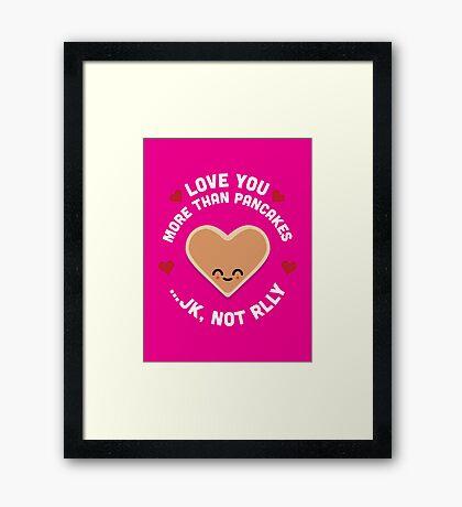 Character Building - Valentines - Pancakes - JK Framed Print