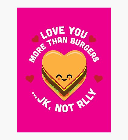 Character Building - Valentines - Burgers - JK Photographic Print