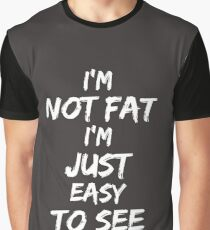 I'm not fat i'm just easy to see Graphic T-Shirt