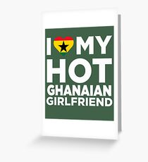 I Love My Hot Ghanaian Girlfriend Greeting Card