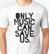 ONLY MUSIC CAN SAVE US Unisex T-Shirt