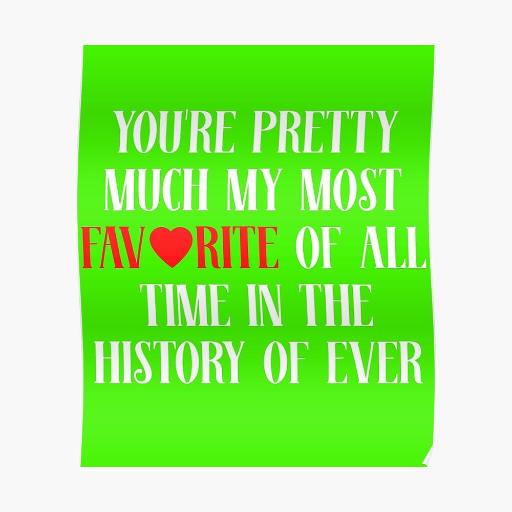 Du bist ziemlich mein Liebling aller Zeiten in der Geschichte von Ever Poster