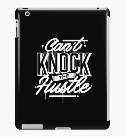 Can't Knock The Hustle - Typography iPad Case/Skin
