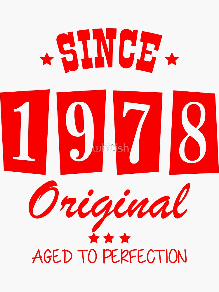 Since 1978 Original  Aged To Perfection by whitish