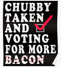 Chubby Taken and Voting For More Bacon in 2020 Poster