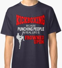 Kickboxing Because Punching People In Real Life Is Frowned Upon Classic T-Shirt