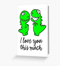 I love you this much T-rex Greeting Card
