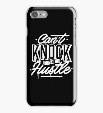 Can't Knock The Hustle - Typography iPhone Case/Skin