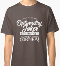 Optometry Humorous Design for the Optometrist, Opthalmologist, Optician,  Classic T-Shirt