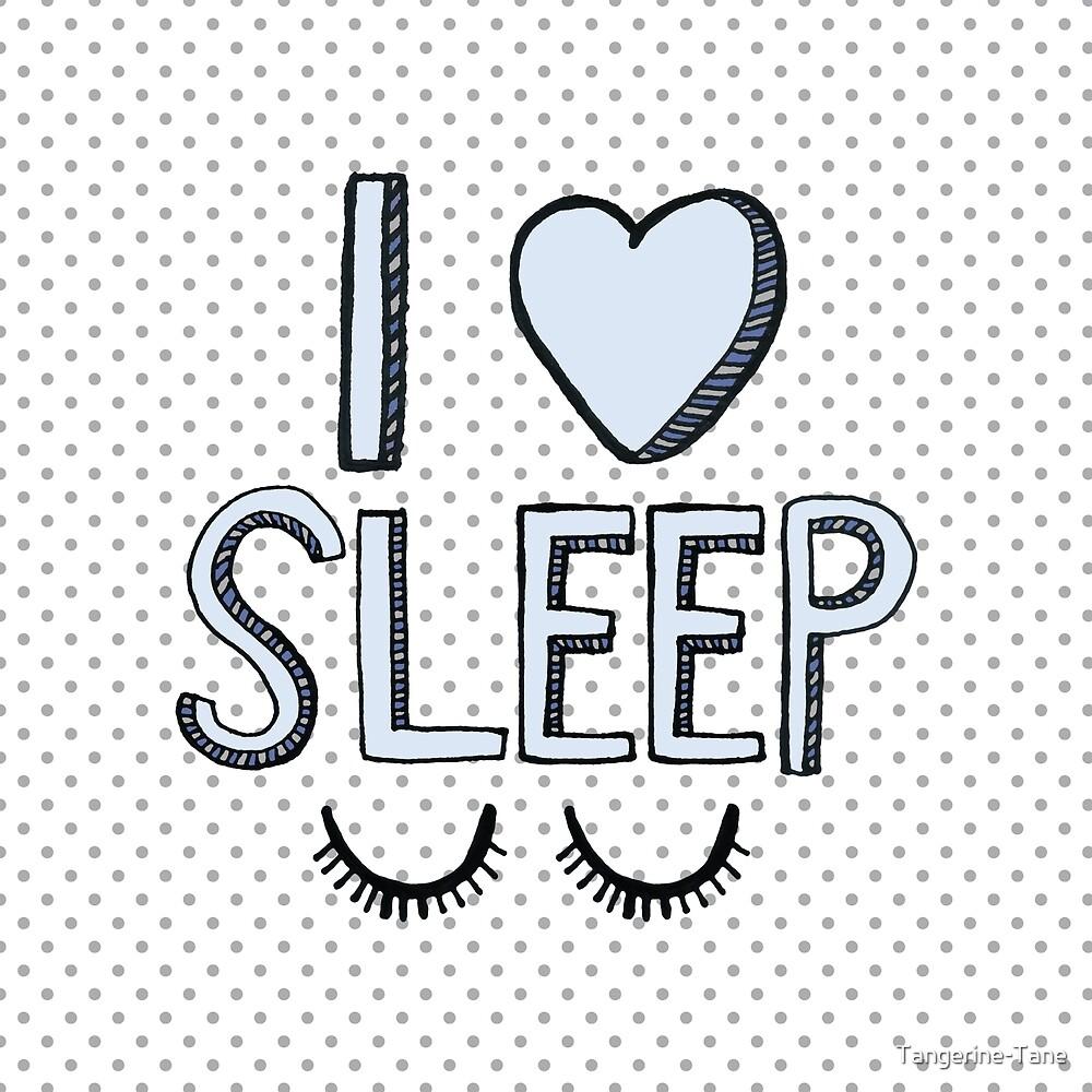 I Love Sleep by Tangerine-Tane