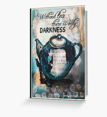 Without tea there is only darkness Greeting Card