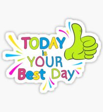 Today is your best day!  Sticker