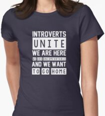 Introverts unite. We are here, we are uncomfortable and we want to go home Women's Fitted T-Shirt