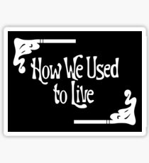 How We Used to Live Sticker