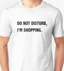 Do Not Disturb, I'm Shopping Unisex T-Shirt
