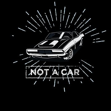 not a car by LeeTshirt