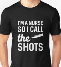 I'm A Nurse So I Call The Shots T-Shirt