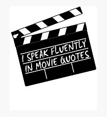 I speak fluently in movie quotes Photographic Print