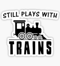 Still Plays With Trains Sticker