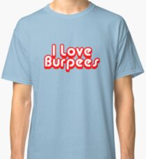 I Love Burpees Classic T-Shirt