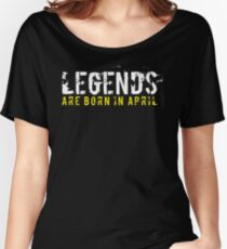 Legends Are Born In April Sentence Quote Text Women's Relaxed Fit T-Shirt