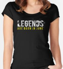 Legends Are Born In June Sentence Quote Text Women's Fitted Scoop T-Shirt