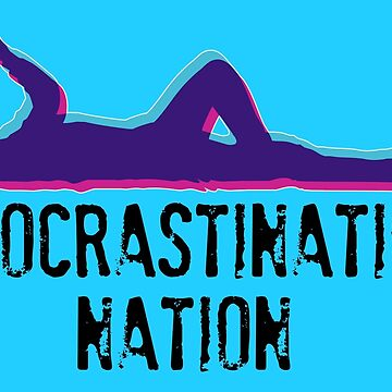 Procrastination Nation by WitchDesign
