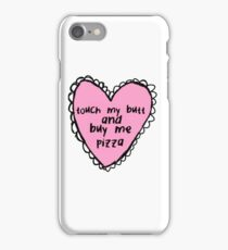 Touch My Butt And Buy Me Pizza iPhone Case/Skin