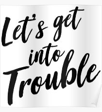 Let's get into trouble Poster