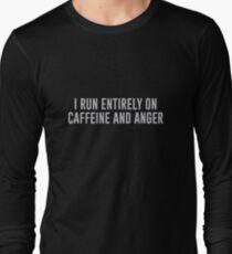 I Run Entirely On Caffeine & Anger Long Sleeve T-Shirt