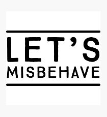 Let's Misbehave Photographic Print